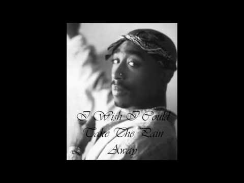 2pac-I Wish I Could Take The Pain Away