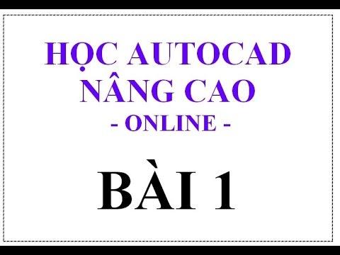 Khóa học Autocad Online – Full HD – Bài 1/5 Phần Nâng cao