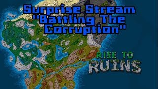 Rise To Ruins Surprise Stream:  Battling The Corruption