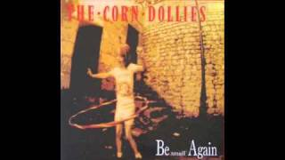 The Corn Dollies - Be Small Again