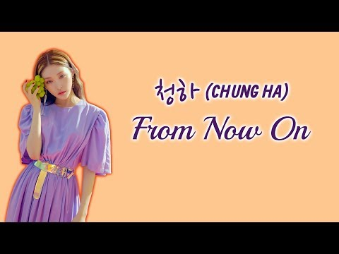 청하 (CHUNG HA) - From Now On [Han|Rom|Eng Color Coded Lyrics]