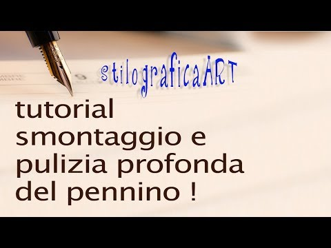 tutorial - Pulizia del pennino e conduttore penna stilografica smontaggio