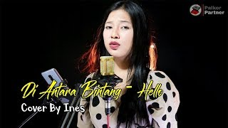 DI ANTARA BINTANG - HELLO | COVER BY INES