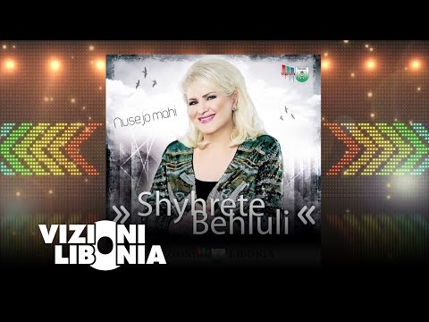 Shyhrete Behluli -  Nuse jo mahi (2017)