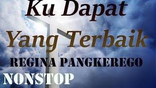 Regina Pangkerego - Kudapatkan Yang Terbaik - NONSTOP - Lagu Rohani Kristen Terbaru 2016