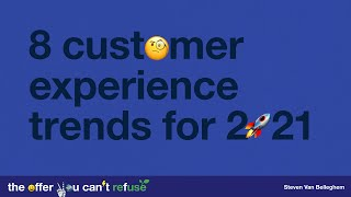 8 Customer Experience Trends for 2021, by Steven Van Belleghem