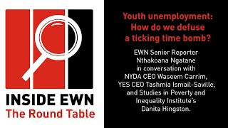 EWN senior reporter Nthakoana Ngatane in conversation with NYDA CEO Waseem Carrim, YES CEO Tashmia Ismail-Saville, and Studies in Poverty and Inequality Institute's Danita Hingston on Inside EWN: The Round Table. This week's discussion: Youth unemployment: How do we defuse a ticking time bomb?