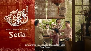 Setia CNY TVC 2019 | Stay Close