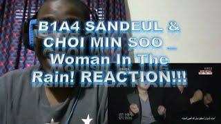 B1A4 SANDEUL & CHOI MIN SOO _ Woman In The Rain! REACTION!!!