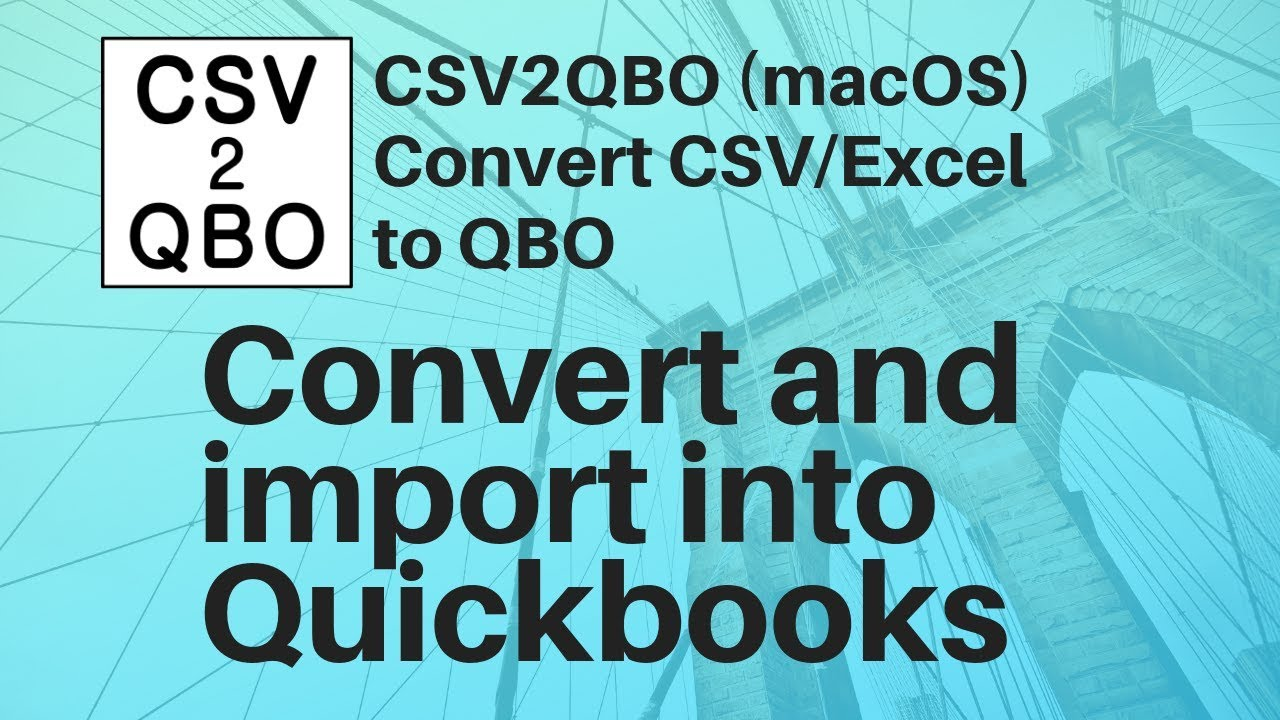 CSV2QBO (macOS): Convert CSV/Excel to QBO (web connect) format and import  into Quickbooks [2019]