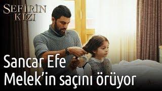 Sefirin Kızı 2. Bölüm - Sancar Efe Melek'in Saçını Örüyor