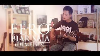 DeMeises - Biar Saja (Acoustic Cover by Fero)