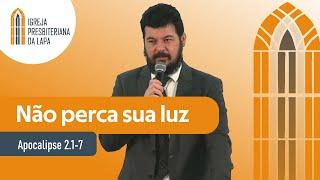 Não perca sua luz (Apocalipse 2.1-7) por Rev. Henrique Machado