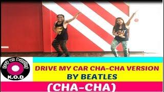 DRIVE MY CAR CHA CHA VERSION BY WILLY CHIRINO | CHA-CHA | ZUMBA ® | KEEP ON DANZING (KOD)
