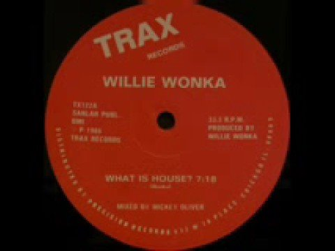 Willie Wonka - What Is House