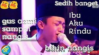 """""""Ibu Aku Rindu"""" Lagu paling menyedihkan by gus azmi """"Syubbanul Muslimin"""""""