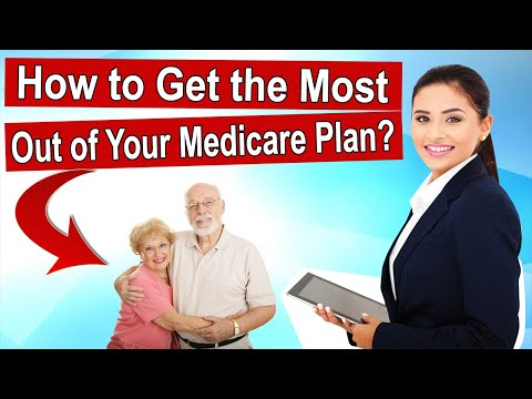 medicare-plan-:-how-to-get-the-most-out-of-your-medicare-plan?