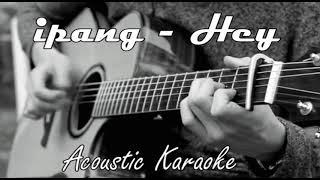 Ipang - Hey Karaoke Acoustic felix Version