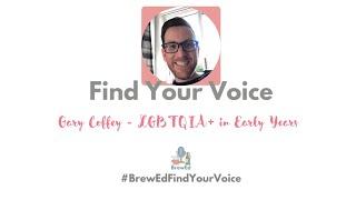 #BrewEdFindYourVoice   Gary Coffey   LGBTQIA+ in Early Years