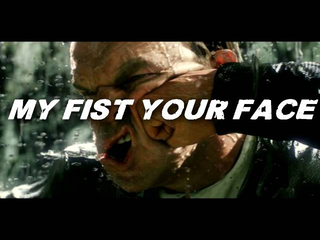 My Fist, Your Face