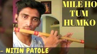 Mile Ho Tum Humko (Flute Cover) By Nitin Patole