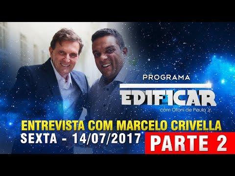 MARCELO CRIVELLA PARTE 2 - EDIFICAR - SEX 14/07/2017 - COM OTONI DE PAULA JR