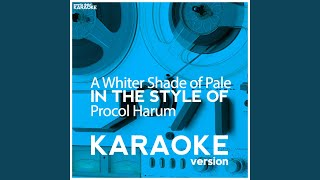 A Whiter Shade of Pale (In the Style of Procol Harum) (Karaoke Version)