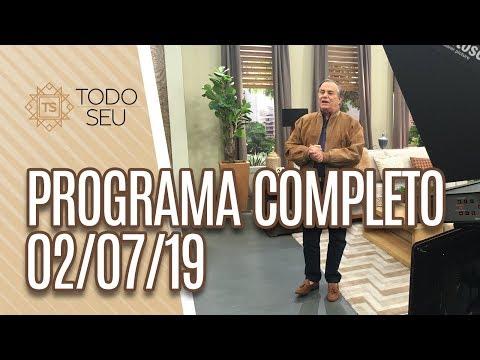 Programa Completo - Todo Seu 020719