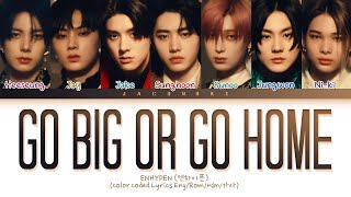 Download Enhypen Go Big or Go Home Lyrics (Color Coded Lyrics)