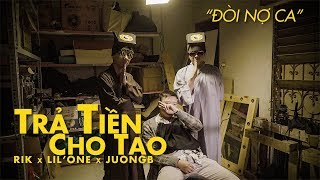 TRẢ TIỀN CHO TAO (Đòi Nợ Ca)   Rik x Lil'One x JuongB