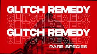 Glitch Remedy - Rare Species [Out Now]