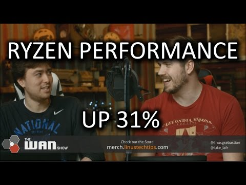 Up To 31% Ryzen Performance Improvement - WAN Show March 31, 2017