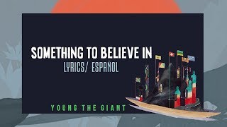 Young The Giant: Something To Believe In(ESPAÑOL/LYRICS)