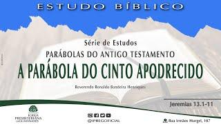 """Série Parábolas do Antigo Testamento - """"A parábola do cinto apodrecido"""" - Jr 13.1-11"""