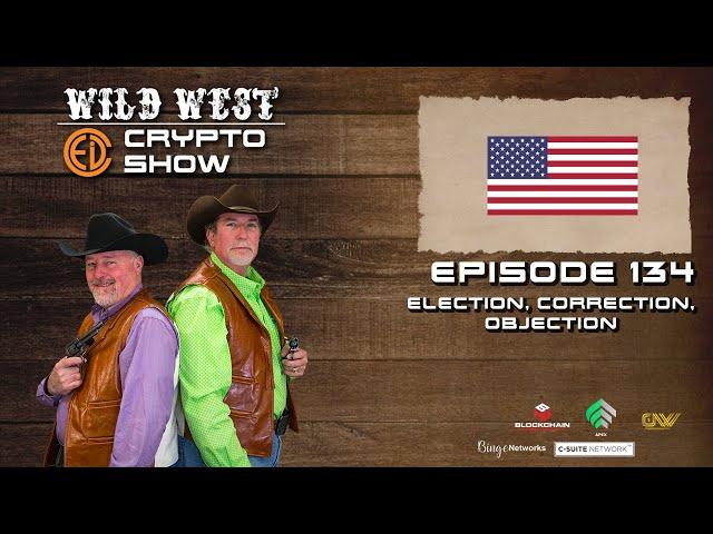 Wild West Crypto Show Episode 134   Election, Correction, Objection