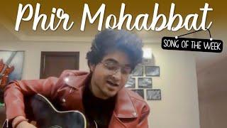Phir Mohabbat   Samarth Swarup   Song Of The Week   Arijit Singh