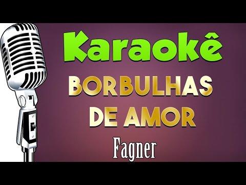 🎤 Karaokê - Borbulhas de Amor - Fagner