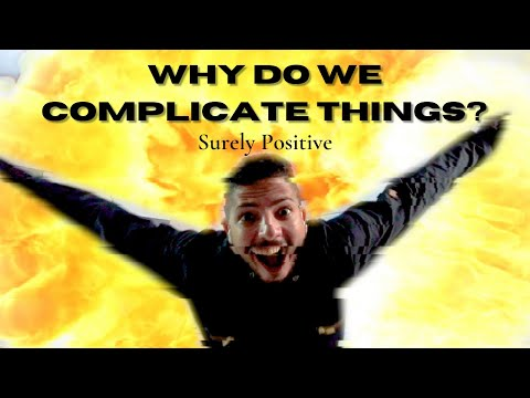 Why do we complicate things? #Life_is_Simple