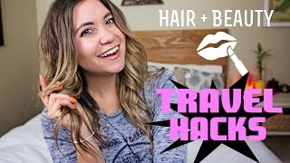 Hair & Beauty TRAVEL HACKS