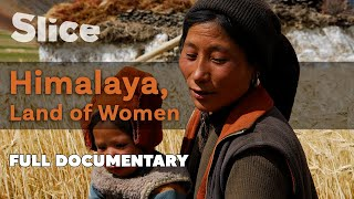Himalaya, Land of Women | Full Documentary | SLICE