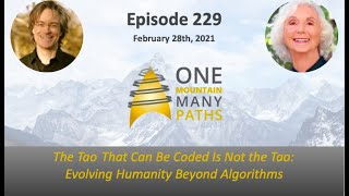 Ep. 229 Feb. 28, 2021 The Tao That Can Be Coded Is Not the Tao: Evolving Humanity Beyond Algorithms