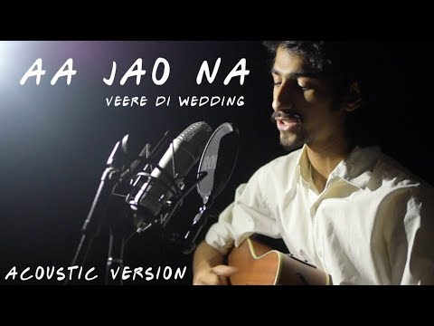 Aa Jao Na | Arijit Singh | Veere Di Wedding | Acoustic Version | Daksh Kalra