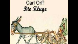 Carl Orff - Die Kluge - Part 1