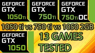 GTX 1050 ti vs GTX 750 ti vs GTX 1050 2gb on 13 Games - Side by Side Comparison