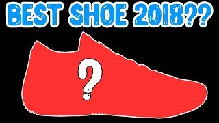 What's The Best Basketball Shoe to Come Out 2018?! Shoe Awards!