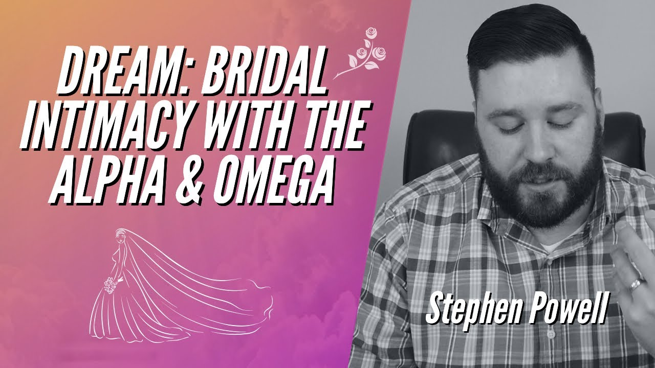 DREAM: BRIDAL INTIMACY WITH THE ALPHA & OMEGA