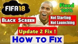 How to Fix FIFA 18 Not Starting\Launching | Black Screen Fix - FIFA 18 Steampunks Update 2