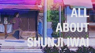 All About Shunji Iwai