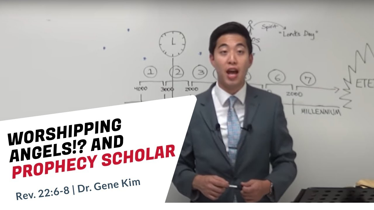 WORSHIPPING ANGELS!? And Prophecy Scholars (Rev. 22:6-8) | Dr. Gene Kim