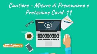 Sicurezza Cantiere: misure di Prevenzione e Protezione Covid-19